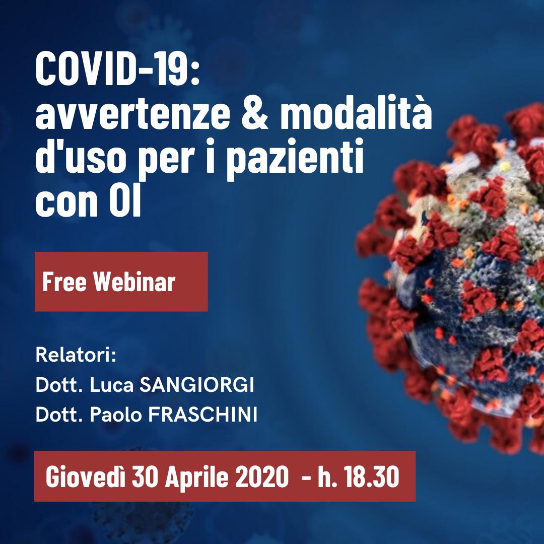 Covid-19: avvertenze & modalità d'uso per i pazienti con OI - Free webinar - Relatori: Dr. Luca Sangiorgi e Dr. Paolo Fraschini - giovedì 30 aprile alle ore 18.30